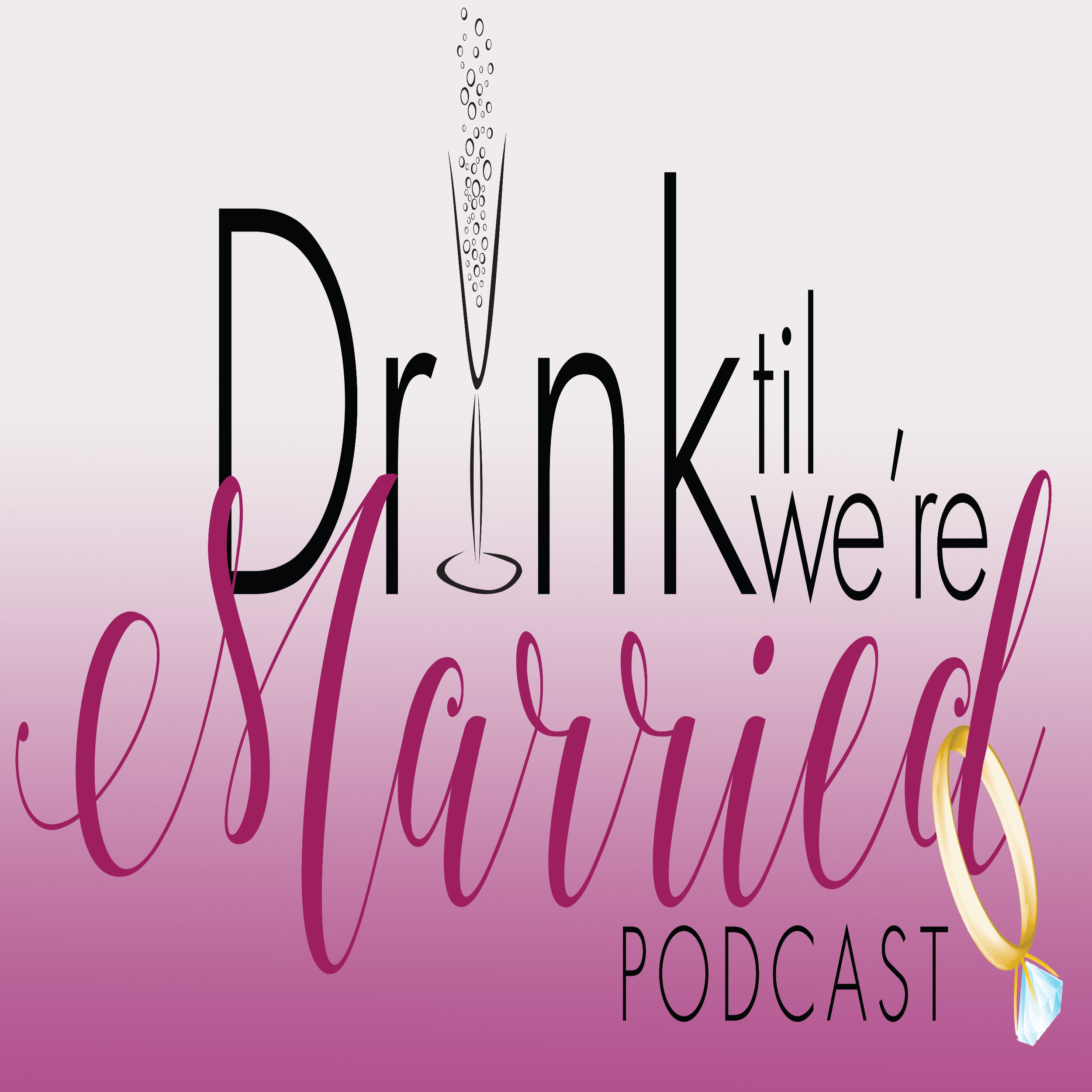 Drink Til We're Married Podcast